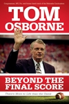 Tom Osborne Autographed Beyond The Final Score Book - JH-21995