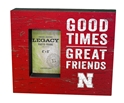Nebraska Good Times Photo Frame Nebraska Cornhuskers, Nebraska  Bedroom & Bathroom, Huskers  Bedroom & Bathroom, Nebraska  Game Room & Big Red Room, Huskers  Game Room & Big Red Room, Nebraska  Framed Pieces , Huskers  Framed Pieces , Nebraska Nebraska Good Times Photo Frame, Huskers Nebraska Good Times Photo Frame